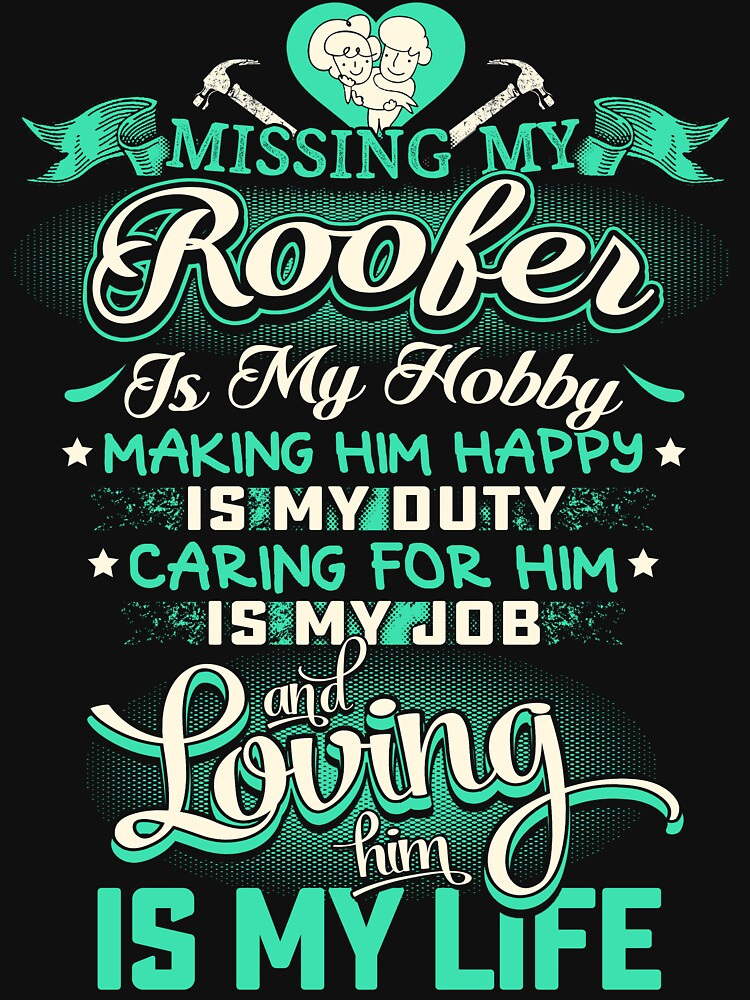 MISSING MY ROOFER LOVING IS MY LIFE by todayshirt