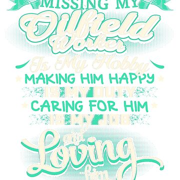 MISSING MY OILFIELD WORKER LOVING IS MY LIFE by todayshirt