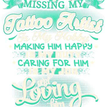 MISSING MY TATTOO ARTIST LOVING IS MY LIFE by todayshirt
