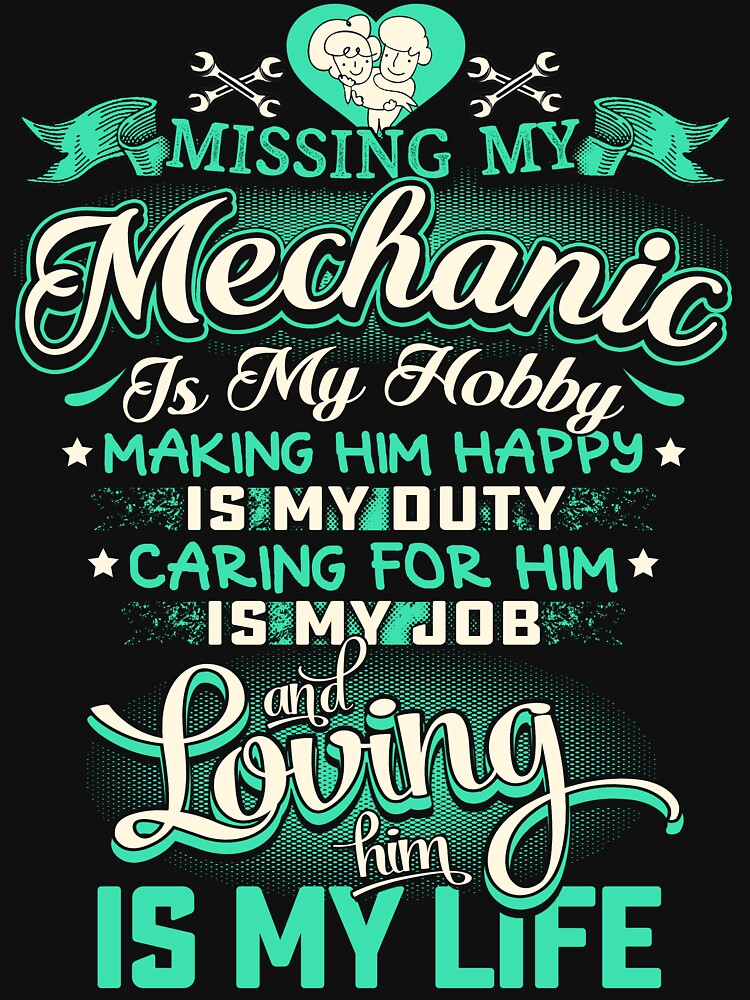 MISSING MY MECHANIC LOVING IS MY LIFE by todayshirt