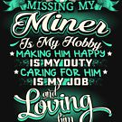 MISSING MY MINER LOVING IS MY LIFE by todayshirt