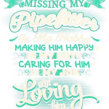 MISSING MY PIPEFITTER LOVING IS MY LIFE by todayshirt