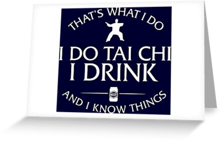 That's What I Do I Do Tai Chi I Drink And I Know Things by ChaowieG