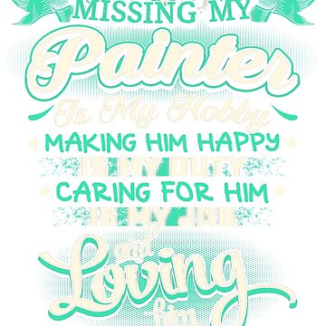 MISSING MY PAINTER LOVING IS MY LIFE by todayshirt