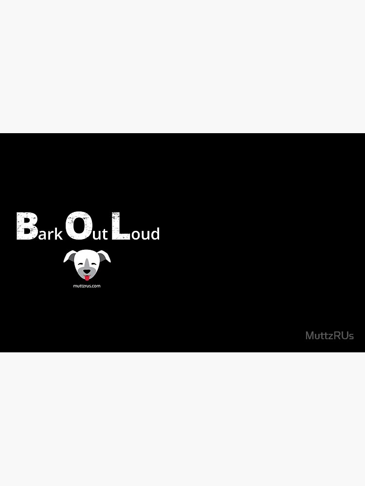 Bark Out Loud (White Text)(Dog Emoji) by MuttzRUs