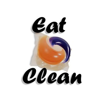 Eat Clean tide pods shirt by Matt22blaster