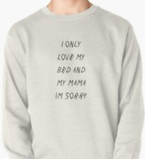 I Only Love My Bed And My Mama I'm Sorry - Drake Pullover
