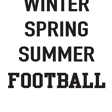Winter Spring Summer Football by sportsfan
