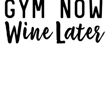 Gym Now Wine Later by sportsfan