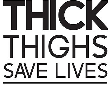 Thick Thighs Save Lives by sportsfan