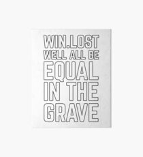 Win Lost Well All Be Equal In The Grave Art Board