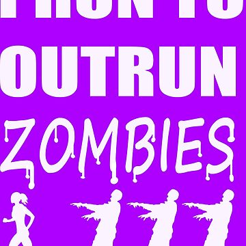 I Run to Outrun Zombies (Female White) by Infernoman