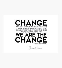 we are the change - barack obama Photographic Print