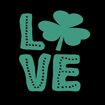Shamrock Love Irish St Patrick's Day  by Ricaso