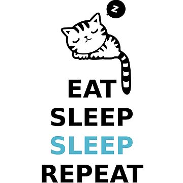 EAT SLEEP SLEEP REPEAT - FUNNY CUTE CAT GIFT by nathio