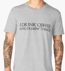 Game of Thrones - I drink and I know things, Tyrion, Coffee lovers, Tea, Drinking, Drunk, Wisdom, Wise Man Men's Premium T-Shirt
