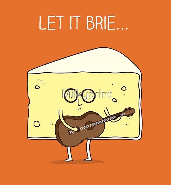 Let it brie... by Milkyprint