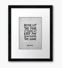 Never let the fear of striking out keep you from playing the game, Motivational Quote Framed Print