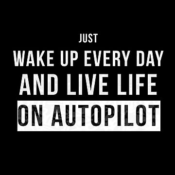 Me_irl Memes Quote - Live Life on Autopilot by minimalists