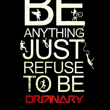 Be anything just don't be ordinary  by vellond