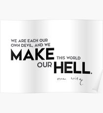 we make this world our hell - oscar wilde Poster