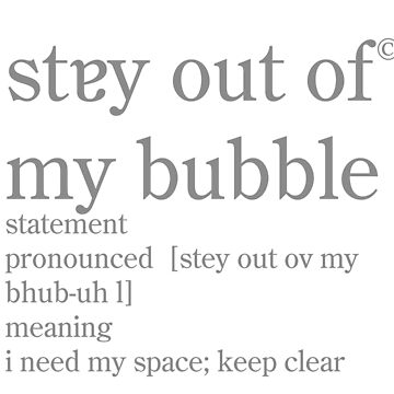 STAY OUT OF MY BUBBLE by crayonista