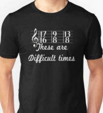 These are Difficult Times Funny Pun Parody for Musicians T Shirt Unisex T-Shirt