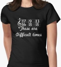 These are Difficult Times Funny Pun Parody for Musicians T Shirt Women's Fitted T-Shirt