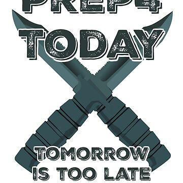Prep 4 Today Tomorrow is Too Late by bobdvending