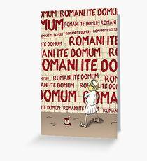 Romani ite domum Greeting Card