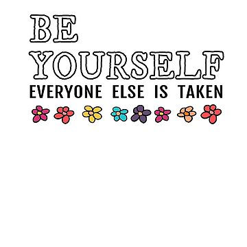 Be Yourself Words to Live By by empressofdirt