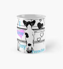 I love my Frenchie Tasse