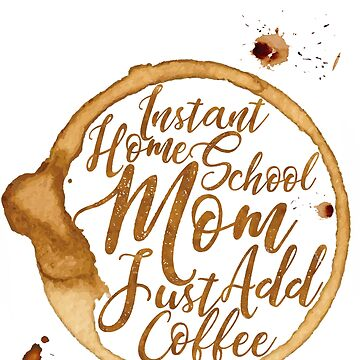 Coffee Lovers Home School Mom Mother's Day Gift  by INFPMama