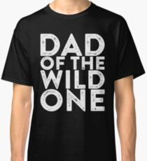 Dad Of The Wild One Classic T-Shirt