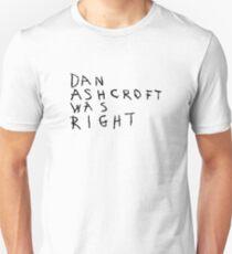 DAN ASHCROFT WAS RIGHT Unisex T-Shirt