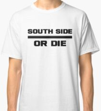 South Side or Die - Regular Classic T-Shirt