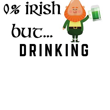 0% Irish but drinking St Patrick's Party Shirt by 6thave