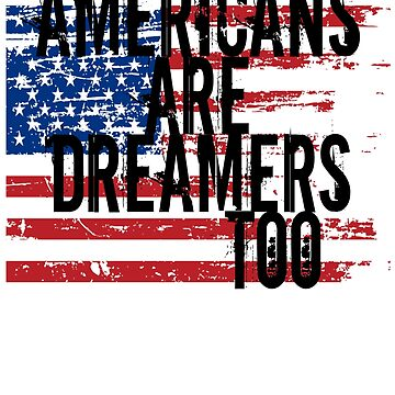 Dreamer Shirt, Americans Are Dreamers Too, American Dream Tee by travelingpoppy