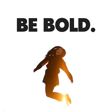 Be Bold. by csgilleland