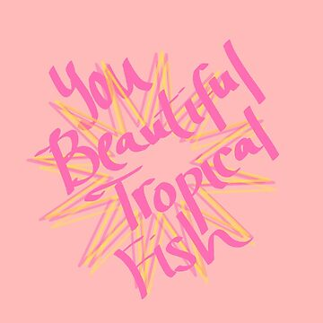 you beautiful tropical fish by chipsandsalsa