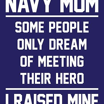 Navy Mom Raised A Hero - White by anthonymzubia