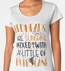 Redheads Are Sunshine Mixed With a Little Of Hurricane Women's Premium T-Shirt
