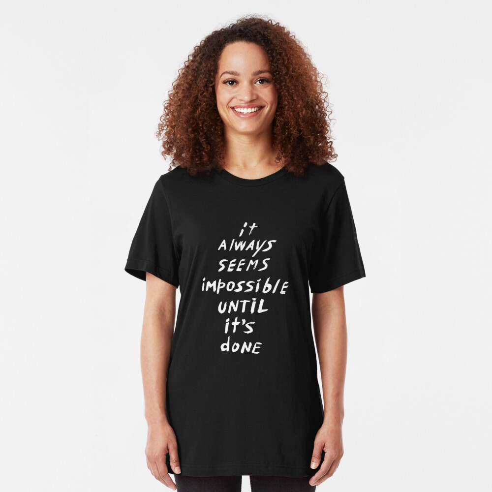 It always seems impossible until it's done Slim Fit T-Shirt