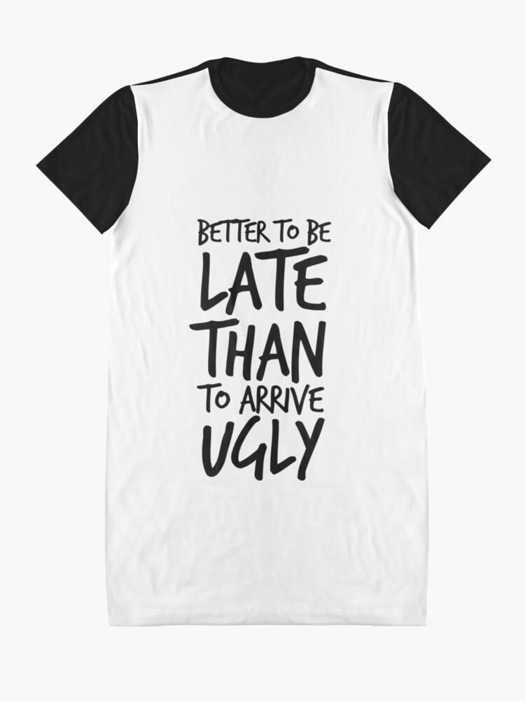 Alternative Ansicht von Besser spät zu sein als hässlich ankommen - Cool & Funny inspirierende Angebot - Geschenk für Frau, Freundin, Mama - Geschenk für sie T-Shirt Kleid