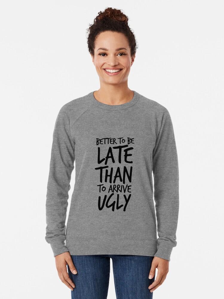 Alternative Ansicht von Besser spät zu sein als hässlich ankommen - Cool & Funny inspirierende Angebot - Geschenk für Frau, Freundin, Mama - Geschenk für sie Leichter Pullover