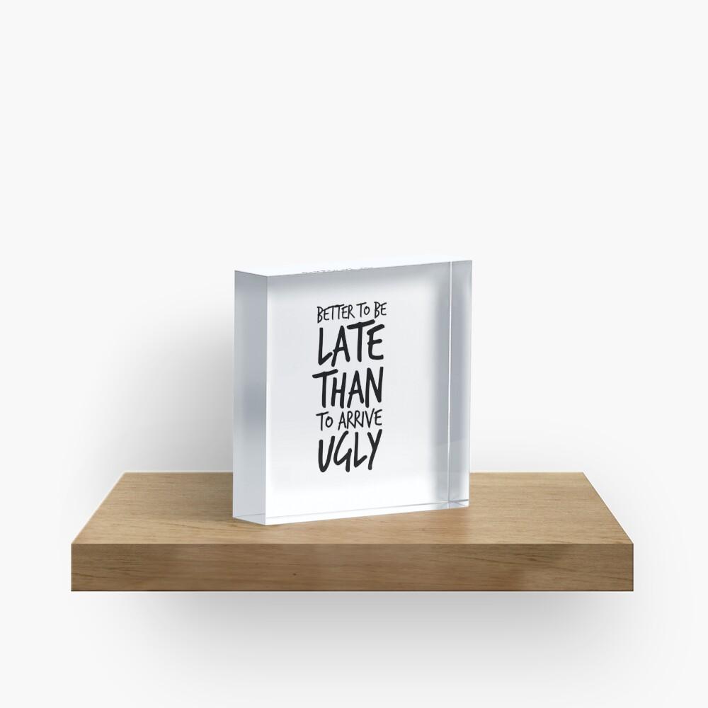 Besser spät zu sein als hässlich ankommen - Cool & Funny inspirierende Angebot - Geschenk für Frau, Freundin, Mama - Geschenk für sie Acrylblock
