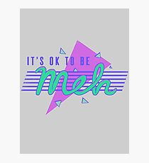 It's OK To Be Meh Photographic Print
