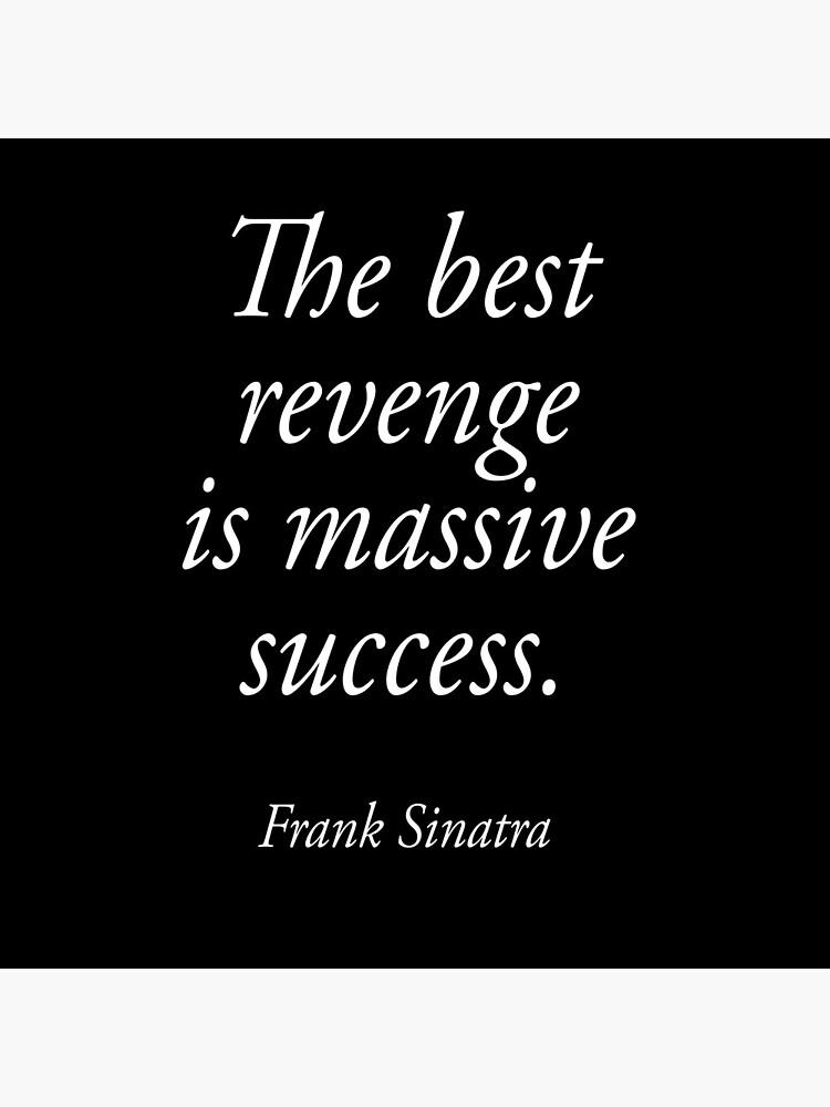 SINATRA, Frank Sinatra, The best revenge is massive success. ON BLACK. by TOMSREDBUBBLE