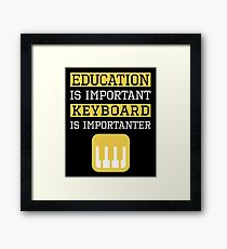 Education is Important Keyboard Is Importanter Musician Gift Framed Print