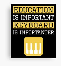 Education is Important Keyboard Is Importanter Musician Gift Canvas Print